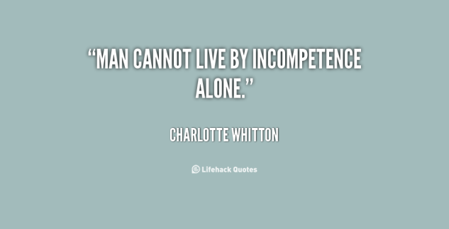 quote-Charlotte-Whitton-man-cannot-live-by-incompetence-alone-68143