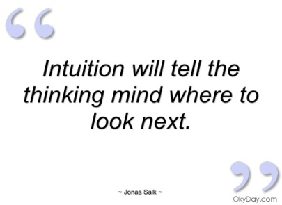 intuition-will-tell-the-thinking-mind-jonas-salk