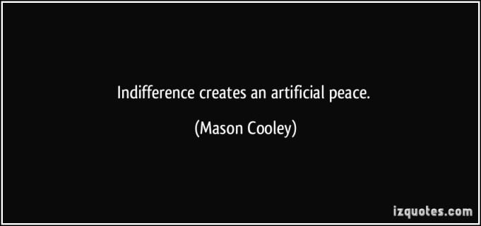quote-indifference-creates-an-artificial-peace-mason-cooley-340842