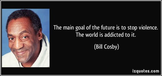 quote-the-main-goal-of-the-future-is-to-stop-violence-the-world-is-addicted-to-it-bill-cosby-43044
