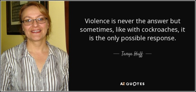 quote-violence-is-never-the-answer-but-sometimes-like-with-cockroaches-it-is-the-only-possible-tanya-huff-36-40-95