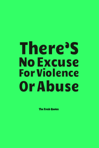 There'S-No-Excuse-For-Violence-Or-Abuse