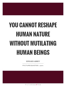 you-cannot-reshape-human-nature-without-mutilating-human-beings-quote-1